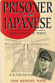 Prisoner of the Japanese: From Changi to Tokyo - Tom Henling Wade