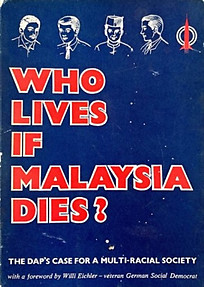 Who Lives if Malaysia Dies? - The DAP's Case for a Multi-Racial Malaysia