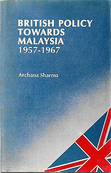 British Policy Towards Malaysia 1957-1967 - Archana Sharma