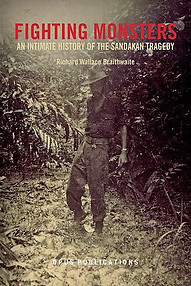 Fighting Monsters: An Intimate History of the Sandakan Tragedy - Richard Wallace Braithwaite