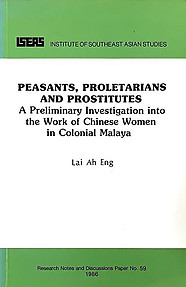 Peasants, Proletarians, and Prostitutes: A Preliminary Investigation into the Work of Chinese Women in Colonial Malaya - Ah Eng Lai