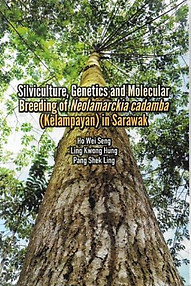 Silviculture, Genetics and Molecular Breeding of Neolamarckia Cadamba (Kelampayan) in Sarawak - Ho Wei Seng & Others