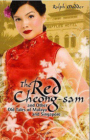The Red Cheong-sam and Other Old Tales of Malaya and Singapore - Ralph Modder