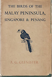 The Birds of the Malay Peninsula, Singapore, and Penang - A G Glenister