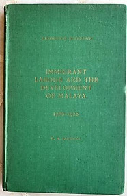 Immigrant Labour and the Development of Malaya 1786-1920 - RN Jackson