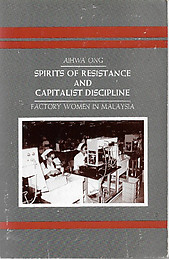 Spirits of Resistance and Capitalist Discipline: Factory Women in Malaysia - Aihwa Ong