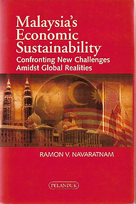 Malaysia's Economic Sustainability: Confronting New Challenges Amidst Global Realities - Ramon V. Navaratnam