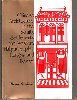 Chinese Architecture in the Straits Settlements and Western Malaya - David Kohl