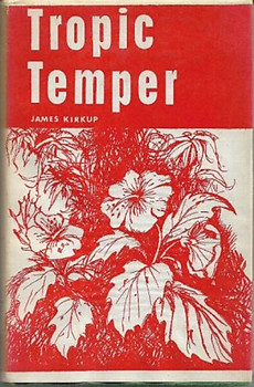 Tropic Temper: A Memoir of Malaya - James Kirkup