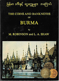 The Coins and Banknotes of Burma - M Robinson & LA Shaw