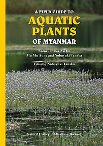 A Field Guide to Aquatic Plants of Myanmar - Nobuyuki Tanaka (ed)
