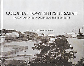 Colonial Townships in Sabah: Kudat and Its Northern Settlements - Richard Nelson Sokial