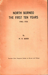 North Borneo: The First Ten Years 1946-1956 - MH Baker