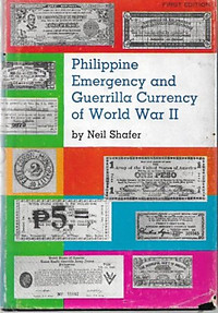 Philippine Emergency and Guerrilla Currency of World War II - Neil Shafer