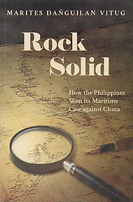 Rock Solid: How the Philippines Won Its Maritime Case Against China - Marites Danguilan Vitug