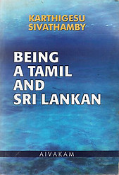 Being a Tamil and Sri Lankan - Karthigesu Sivathamby