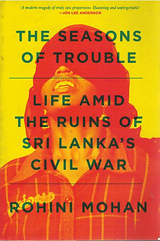 The Seasons of Trouble: Life Amid the Ruins of Sri Lanka's War - Rohini Mohan