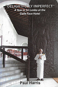 Delightfully Imperfect: A Year in Sri Lanka at the Galle Face Hotel - Paul Harris