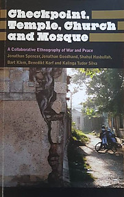 Checkpoint, Temple, Church and Mosque, A Collaborative Ethnography of War and Peace - Jonathan Spencer, Jonathan Goodhand, Shahul Hasbullah & Others