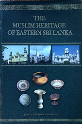 The Muslim Heritage of Eastern Sri Lanka - SHM Jameel & Asiff Hussein (eds)