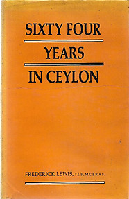 Sixty-four Years in Ceylon : Reminiscences of Life and Adventure - Frederick Lewis