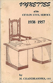 Vignettes of the Ceylon Civil Service 1938-1957 - M Chandrasoma
