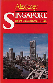 Singapore Its Past, Present and Future - Alex Josey
