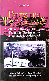 Between Two Oceans A Military History Of Singapore - Brian P. Farrell and Others