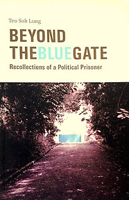 Beyond The Blue Gate: Recollections of A Political Prisoner - Teo Soh Lung