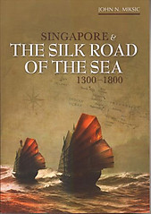 Singapore & The Silk Road of the Sea, 1300-1800 - John N Miksic