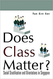 Does Class Matter: Social Stratification and Orientations in Singapore - Tan Ern Ser