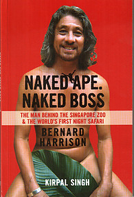 Naked Ape. Naked Boss: Bernard Harrison: The Man Behind the Singapore Zoo