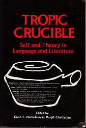 Tropic Crucible: Self and Theory in Language and Literature - Colin Nicholson