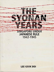 The Syonan Years : Singapore Under Japanese Rule 1942-1945 - Lee Geok Boi