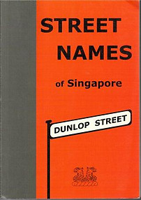 Street Names of Singapore - Peter KG Dunlop
