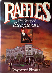 Raffles: The Story Of Singapore - Raymond Flower