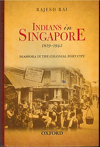 Indians in Singapore, 1819-1945: Diaspora in a Colonial Port City - Rajesh Rai