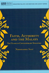 Faith, Authority and the Malays: The Ulama in Contemporary Singapore - N Saat