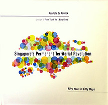 Singapore's Permanent Revolution: Fifty Years in Maps - Rodolphe de Konnick