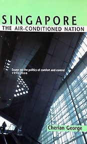 Singapore: The Air-Conditioned Nation: Essays on the Politics of Comfort and Control, 1990-2000 - Cherian George
