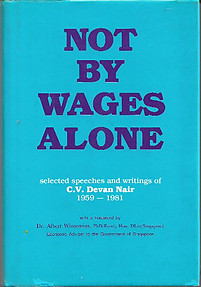Not by Wages Alone: Selected Speeches and Writings of C. V. Devan Nair, 1959-1981 - C. V. Devan Nair
