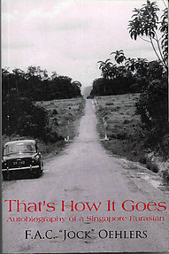 That's How It Goes: Autobiography of a Singapore Eurasian - F.A.C. 'Jock' Oehlers