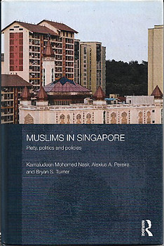 Muslims in Singapore: Piety, Politics and Policies - Kamaludeen Mohamed Nasir, Alexius A Pereira & Bryan S Turner