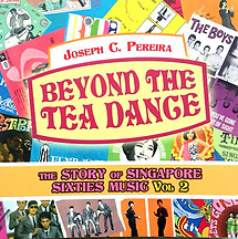 Beyond the Tea Dance: The Story of Singapore Sixties Music Vol 2 - Joseph C Pereira