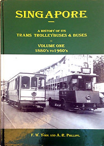 Singapore: A History of Its Trams Trolleybuses and Buses: 1880's to 1960's v. 1 - FW  York & A.R Phillips