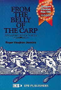 From the Belly of the Carp: Singapore River Voices - Roger Vaughan Jenkins