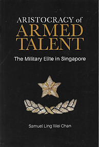 Aristocracy of Armed Talent: The Military Elite in Singapore - Ling Wei Chan