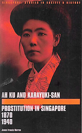 Ah Ku and Karayuki-San: Prostitution in Singapore, 1870-1940 - James Warren