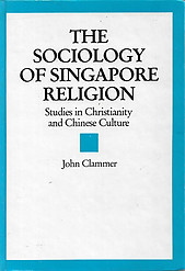 The Sociology of Singapore Religion: Studies in Christianity and Chinese Culture - J. R Clammer