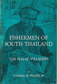 Fishermen of South Thailand: The Malay Villagers - Thomas M Fraser